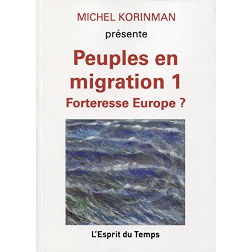 PEUPLES EN MIGRATION 1 - FORTERESSE EUROPE
