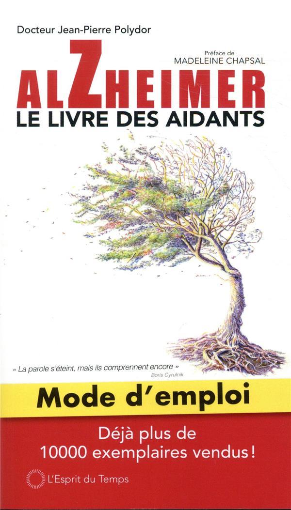 ALZHEIMER LE LIVRE DES AIDANTS - MODE D EMPLOI  PREFACE DE MADELEINE CHAPSAL