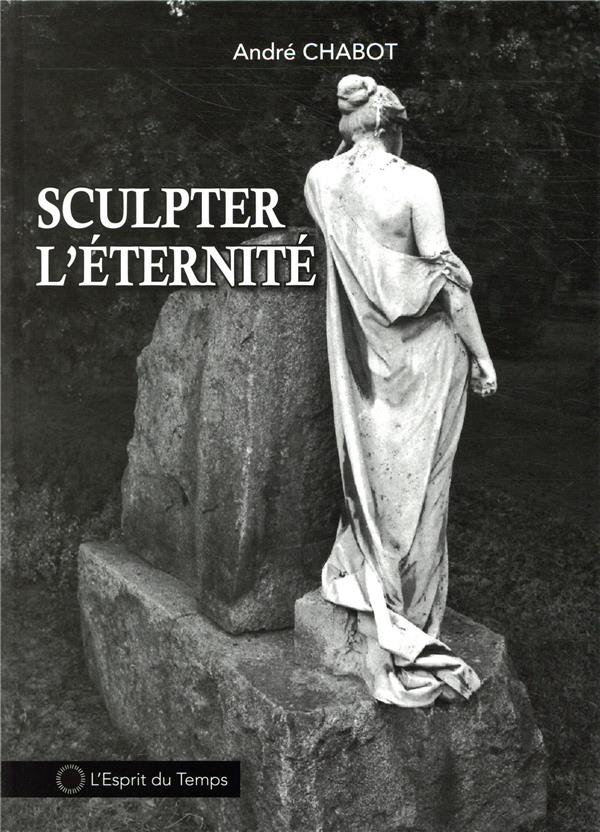 SCULPTER L'ETERNITE