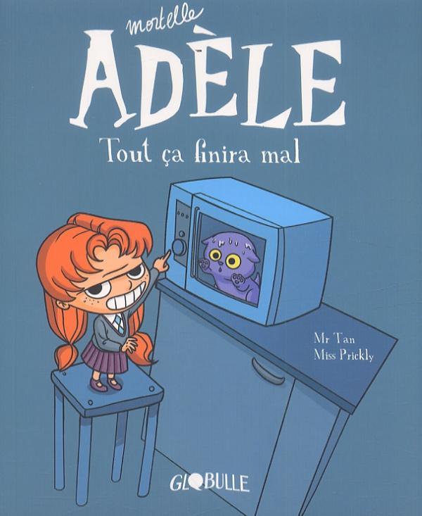 MORTELLE ADELE, TOME 01 - TOUT CA FINIRA MAL