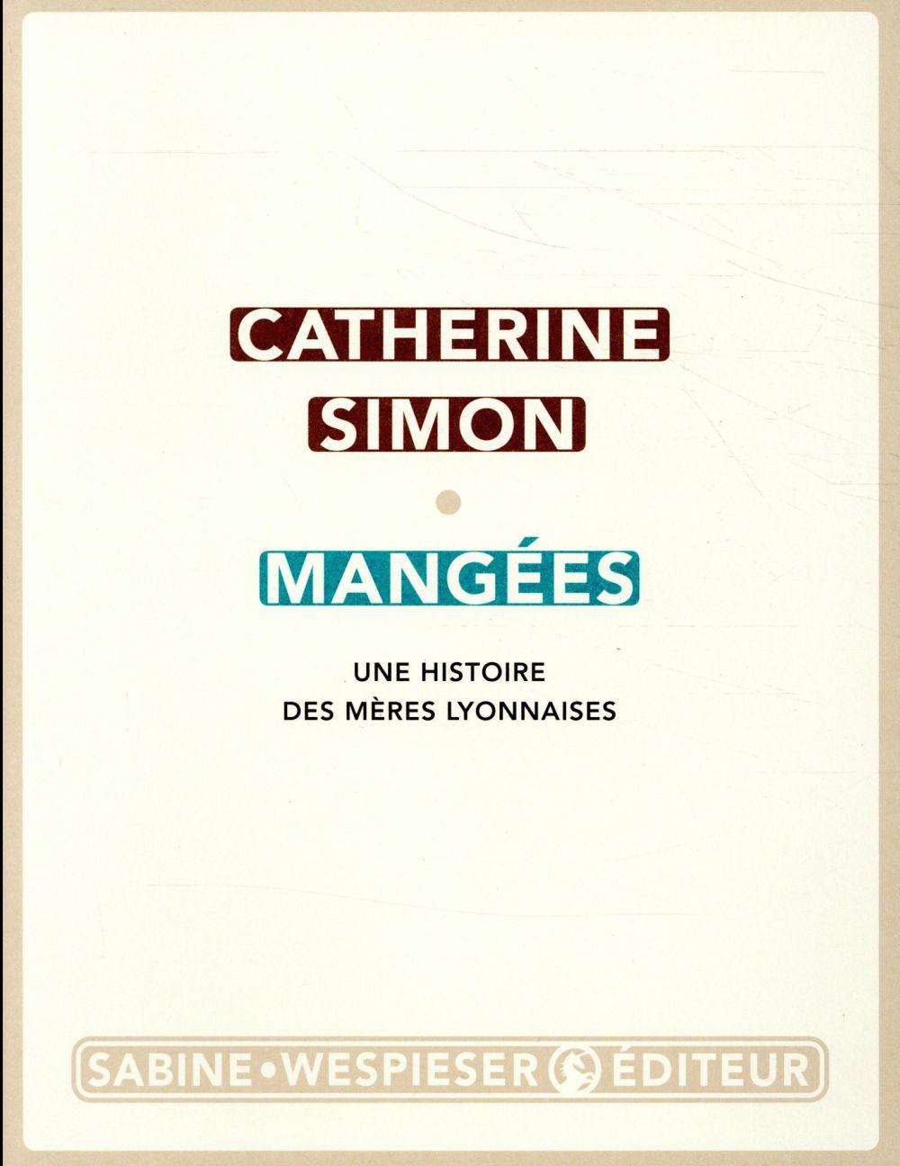 MANGEES - UNE HISTOIRE DES MERES LYONNAISES