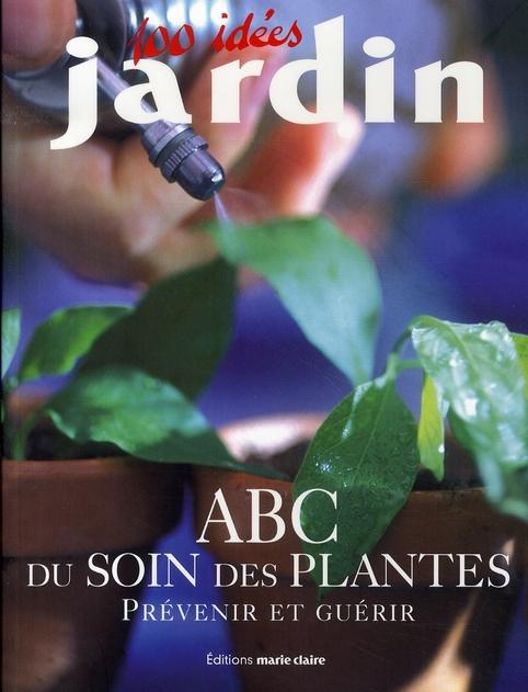 ABC DU SOIN DES PLANTES  (100 IDEES JARDIN)