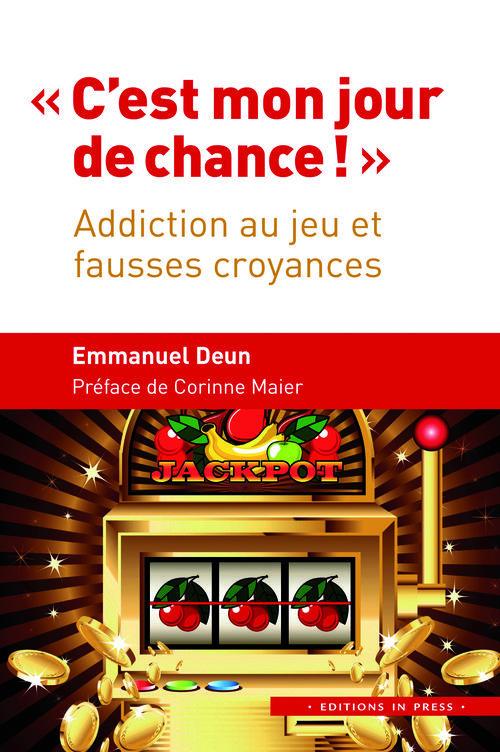 C'EST MON JOUR DE CHANCE ! ADDICTION AU JEU ET FAUSSES CROYANCES