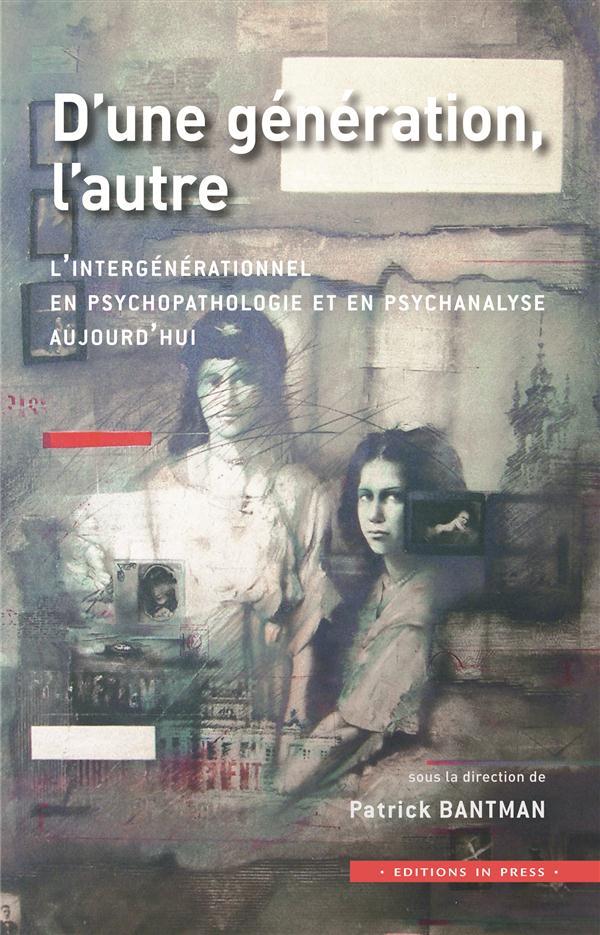 D' UNE GENERATION, L'AUTRE - L'INTERGENERATIONNEL EN PSYCHOPATHOLOGIE AUJOURD'HUI