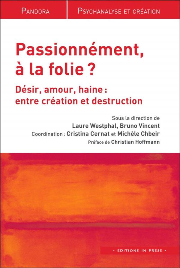 PASSIONNEMENT, A LA FOLIE ? - DESIR, AMOUR, HAINE:  ENTRE CREATION ET DESTRUCTION