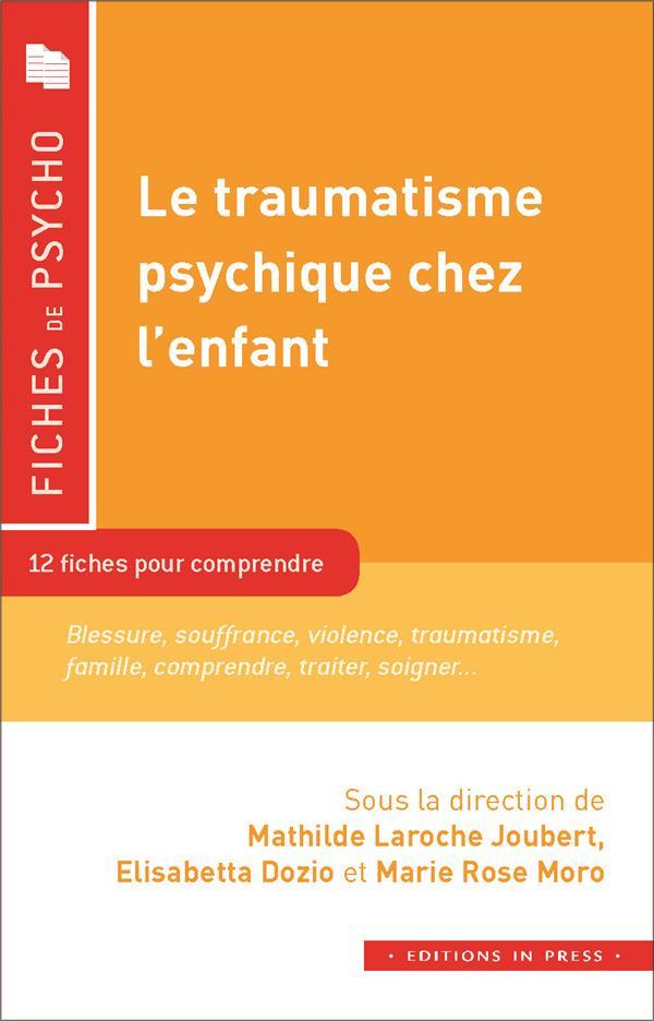LE TRAUMATISME PSYCHIQUE CHEZ L'ENFANT - 12 FICHES POUR COMPRENDRE