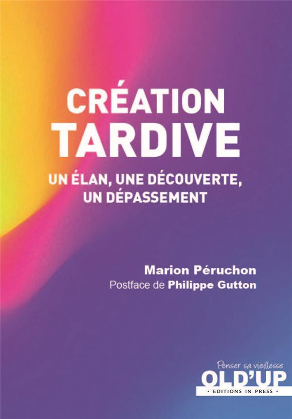 CREATION TARDIVE - UN ELAN, UNE DECOUVERTE, UN DEPASSEMENT