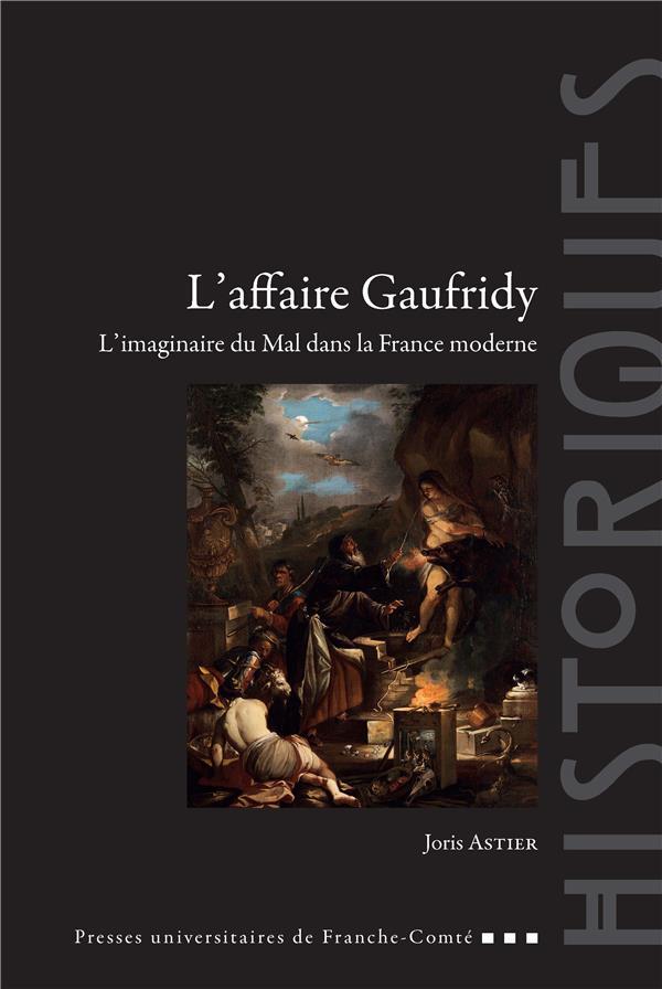 L'AFFAIRE GAUFRIDY. L'IMAGINAIRE DU MAL DANS LA FRANCE MODERNE