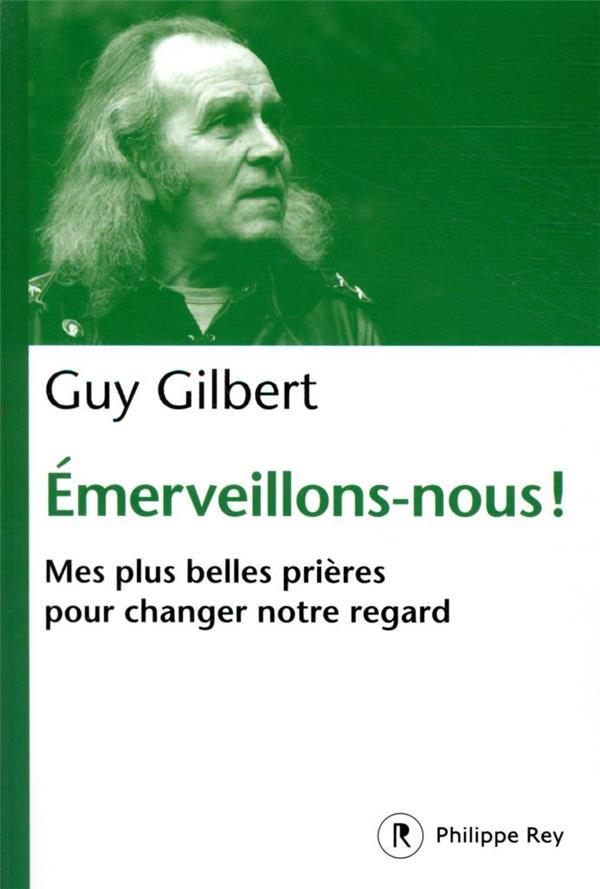 EMERVEILLONS-NOUS ! - MES PLUS BELLES PRIERES POUR CHANGER NOTRE REGARD