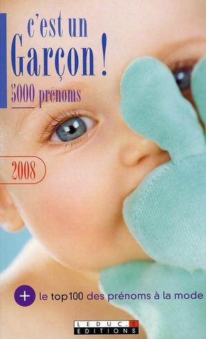 C'EST UN GARCON! 5000 PRENOMS 2008