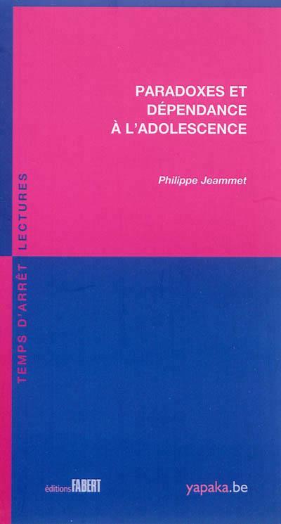 PARADOXES ET DEPENDANCE A L'ADOLESCENCE