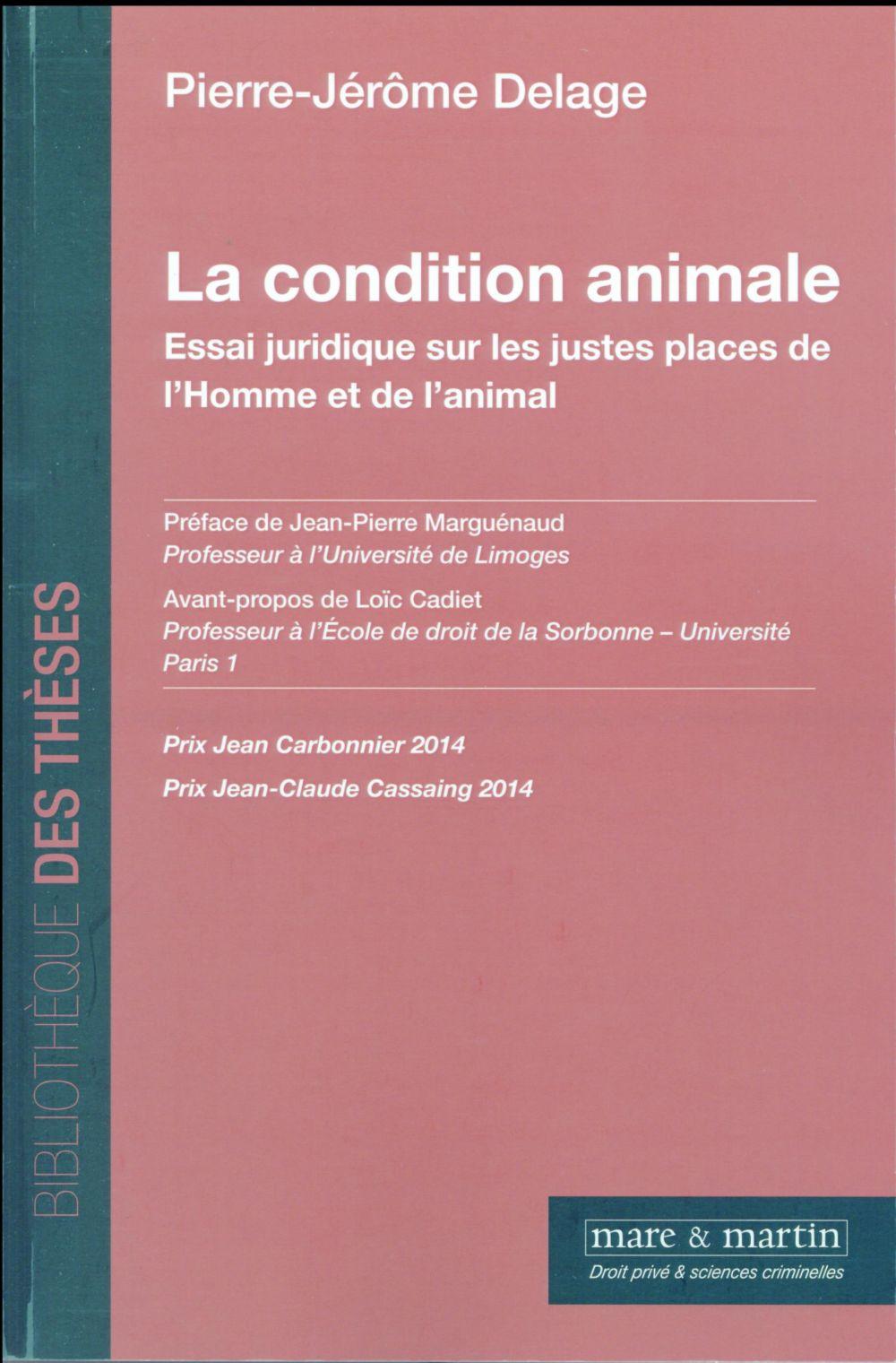 LA CONDITION ANIMALE  ESSAI JURIDIQUE SUR LES JUSTES PLACES DE L HOMME ET DE L A