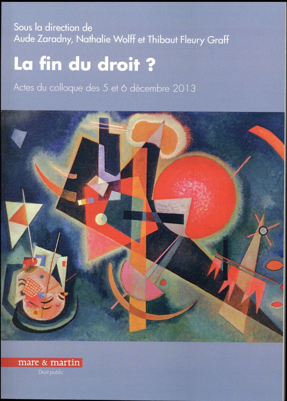LA FIN DU DROIT  ACTES DU COLLOQUE DES 5 ET 6 DECEMBRE 2013