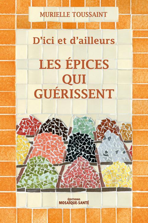 ICI ET D'AILLEURS LES EPICES QUI GUERISSENT (D')