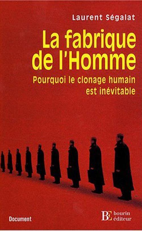 LA FABRIQUE DE L'HOMME POURQUOI LE CLONAGE HUMAIN EST INEVITABLE