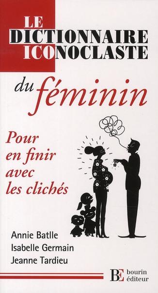 DICTIONNAIRE ICONOCLASTE DU FEMININ  POUR EN FINIR AVEC LES CLICHES