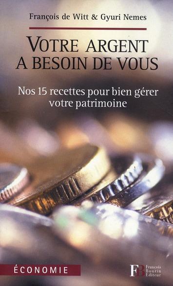 VOTRE ARGENT A BESOIN DE VOUS NOS 15 RECETTES POUR BIEN GERER VOTRE PATRIMOINE