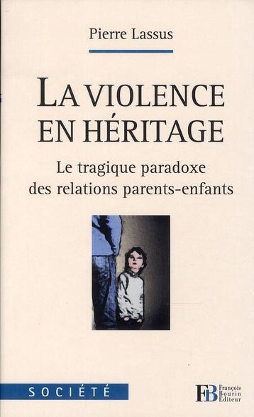 LA VIOLENCE EN HERITAGE LE TRAGIQUE PARADOXE DES RELATIONS PARENTS-ENFANTS