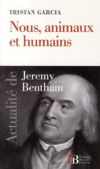 NOUS, ANIMAUX ET HUMAINS ACTUALITE DE JEREMY BENTHAM
