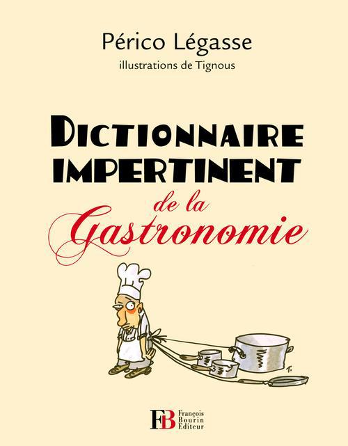 DICTIONNAIRE IMPERTINENT DE LA GASTRONOMIE