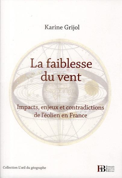 LA FAIBLESSE DU VENT IMPACTS, ENJEUX ET CONTRADICTIONS DE L'EOLIEN EN FRANCE
