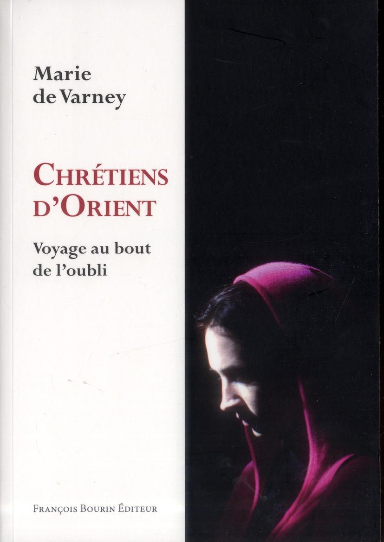 CHRETIENS D'ORIENT VOYAGE AU BOUT DE L'OUBLI