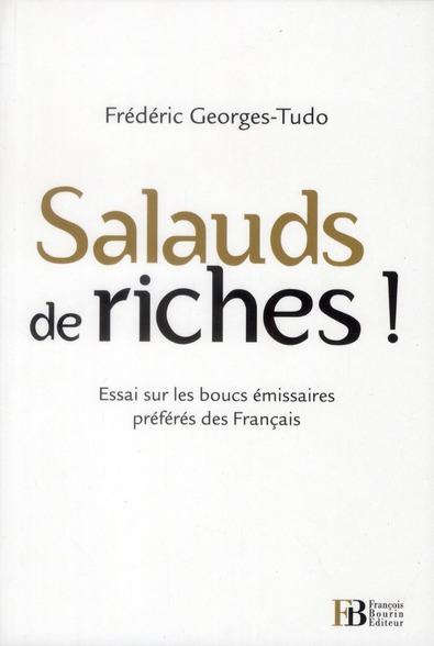 SALAUDS DE RICHES ! ESSAI SUR LES BOUCS EMISSAIRES PREFERES DES FRANCAIS
