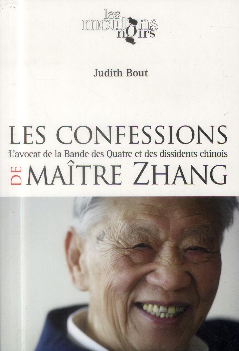 LES CONFESSIONS DE MAITRE ZHANG L'AVOCAT DE LA BANDE DES QUATRE ET DES DISSIDENTS CHINOIS