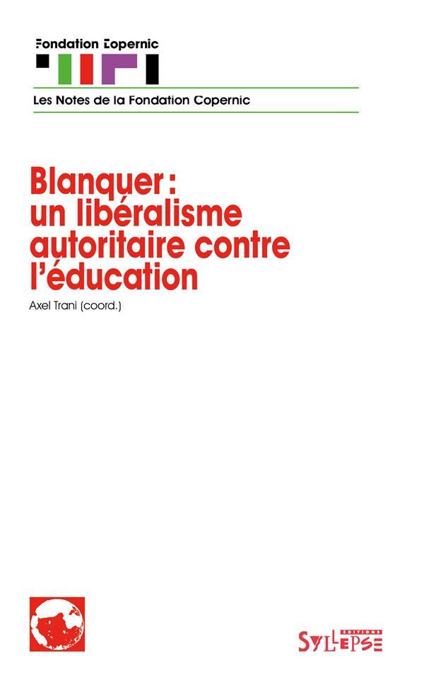 BLANQUER : UN LIBERALISME AUTORITAIRE CONTRE L'EDUCATION