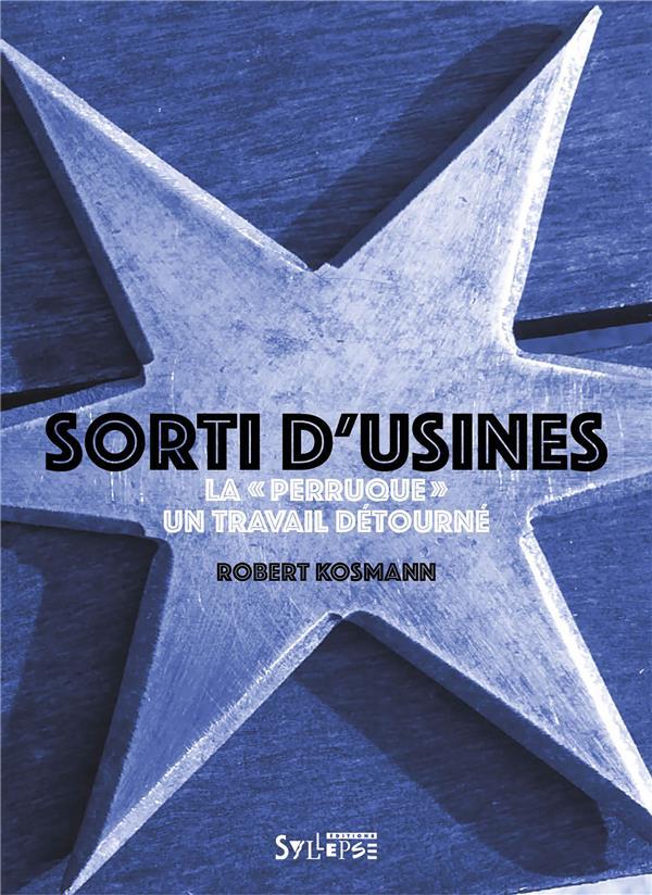 SORTI D'USINES - LA PERRUQUE: UN TRAVAIL DETOURNE