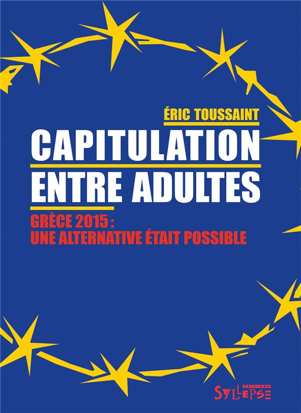 CAPITULATION ENTRE ADULTES - GRECE 2015, UNE ALTERNATIVE ETAIT POSSIBLE