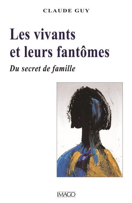 LES VIVANTS ET LEURS FANTOMES - DU SECRET DE FAMILLE