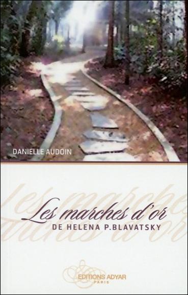 LES MARCHES D'OR DE HELENA P. BLAVATSKY