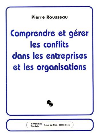 COMPRENDRE ET GERER LES CONFLITS DANS LES ENTREPRISES ET LES ORGANISATIONS