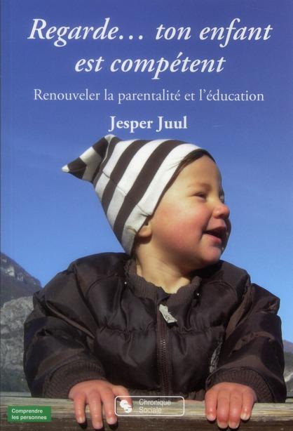REGARDE, TON ENFANT EST COMPETENT RENOUVELER LA PARENTALITE ET L'EDUCATION