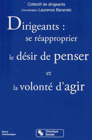 DIRIGEANTS, SE REAPPROPRIER LE DESIR DE PENSER ET LA VOLONTE D'AGIR