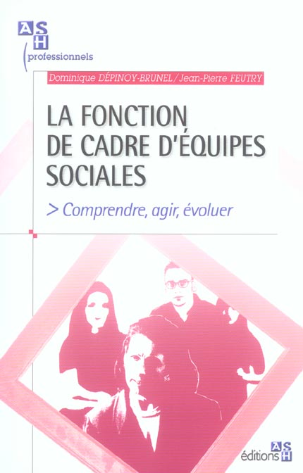 LA FONCTION DE CADRE D'EQUIPES SOCIALES COMPRENDRE, AGIR, EVOLUER