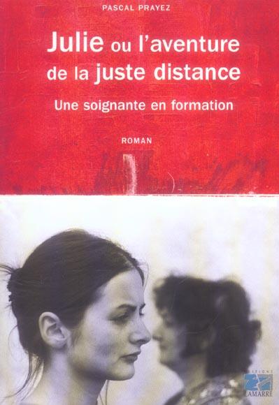 JULIE OU L AVENTURE DE LA JUSTE DISTANCE RECIT D UNE SOIGNANTE EN FORMATION