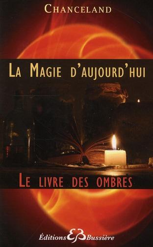 LA MAGIE D'AUJOURD'HUI - LE LIVRE DES OMBRES
