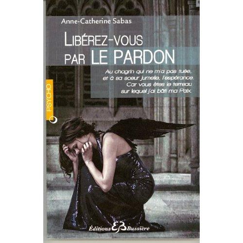 LIBEREZ-VOUS PAR LE PARDON