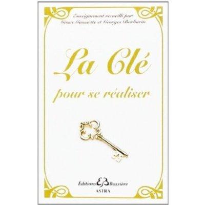 LA CLE POUR SE REALISER (NOUVELLE EDITION 2013)