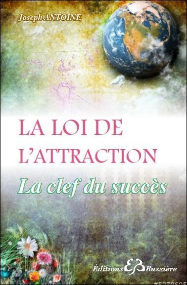 LA LOI DE L'ATTRACTION - LA CLEF DU SUCCES