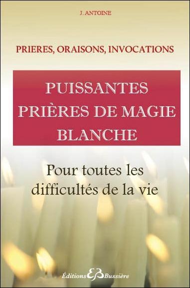 PUISSANTES PRIERES DE MAGIE BLANCHE - POUR TOUTES LES DIFFICULTES DE LA VIE