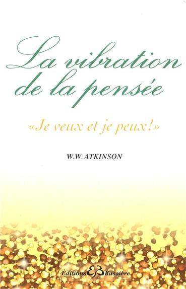 """LA VIBRATION DE LA PENSEE - """"JE VEUX ET JE PEUX !"""""""