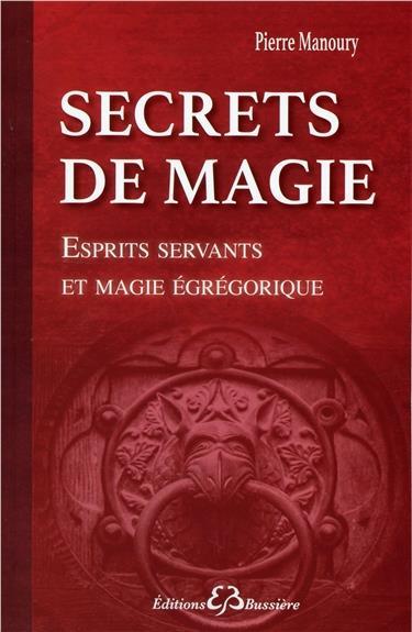SECRETS DE MAGIE - ESPRITS SERVANTS ET MAGIE EGREGORIQUE