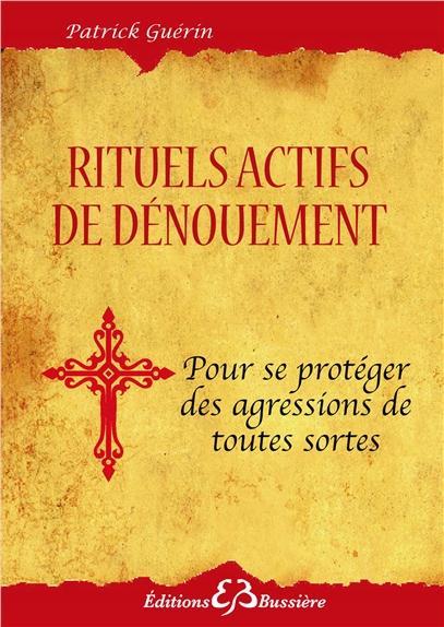 RITUELS ACTIFS DE DENOUEMENT POUR SE PROTEGER DES AGRESSIONS DE TOUTES SORTES