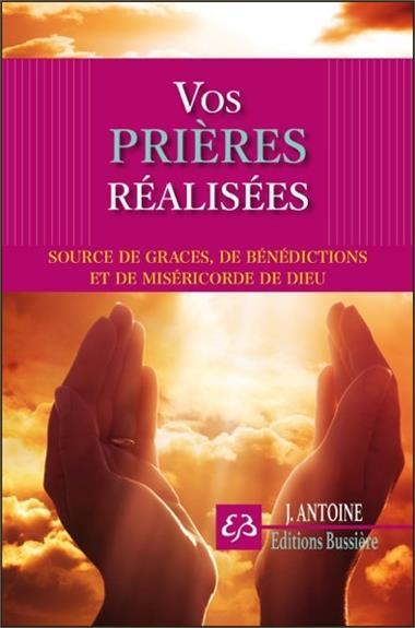 VOS PRIERES REALISEES - SOURCES DE GRACES, DE BENEDICTIONS ET DE MISERICORDE DE DIEU