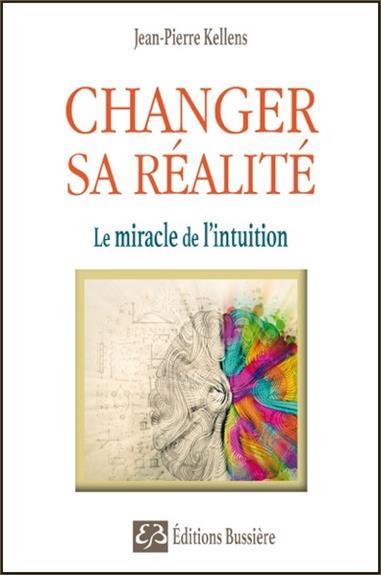 CHANGER SA REALITE - LE MIRACLE DE L'INTUITION