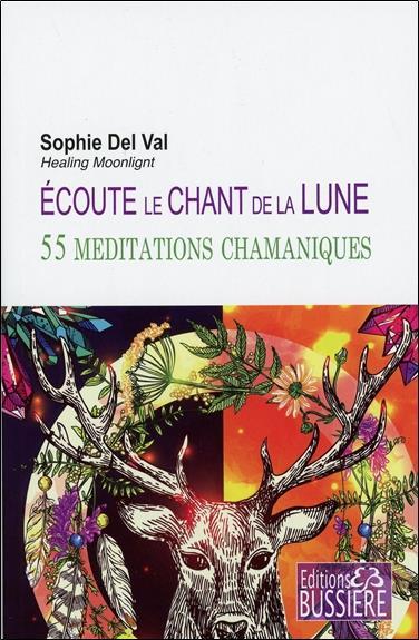 ECOUTE LE CHANT DE LA LUNE - 55 MEDITATIONS CHAMANIQUES