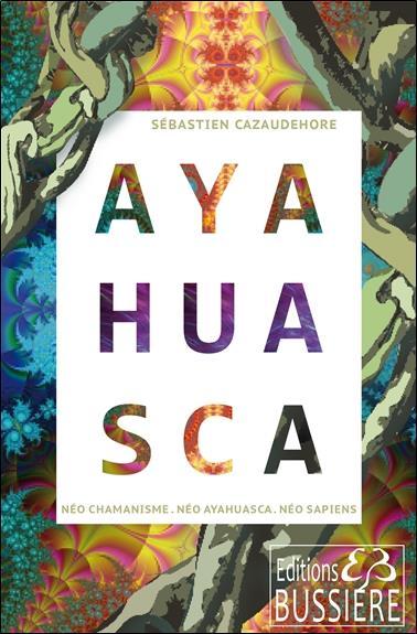 AYAHUASCA - NEO CHAMANISME - NEO AYAHUASCA - NEO SAPIENS